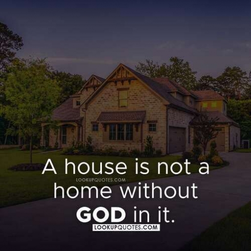 A house is not a home without God in it.
