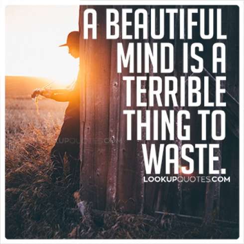A beautiful mind is a terrible thing to waste quotes