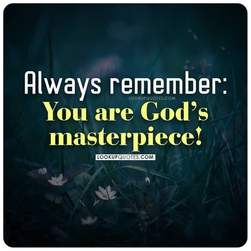 Always remember You are God's masterpiece!