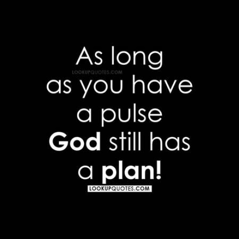 As long as you have a PULSE, God has a PLAN.