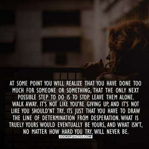 At some point you will realize that you have done too much for someone