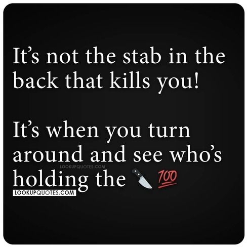 It's not the stab in the back that kills you quote