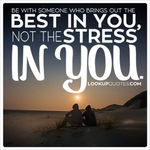 Be With Someone Who Brings Out the Best in You, Not the Stress in You quotes.