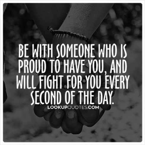 Be with someone who is proud to have you quotes
