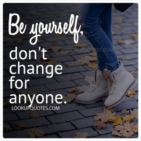 Be yourself, don't change for anyone quotes
