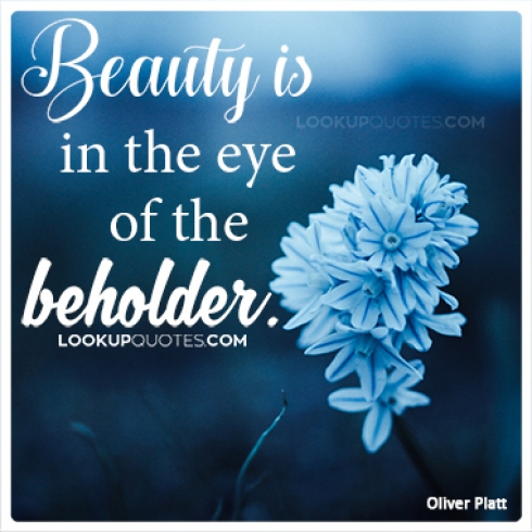Beauty is in the eye of the beholder quotes