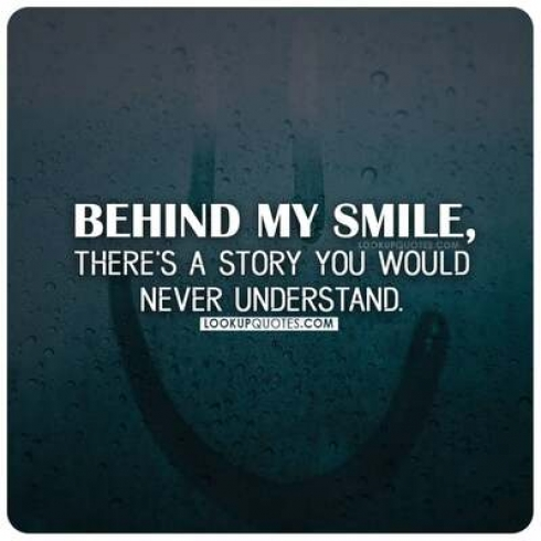 Behind my smile, there's a story you would never understand.