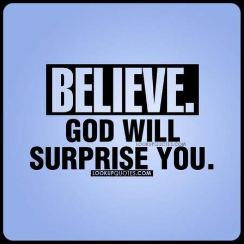 Believe. God will surprise you.
