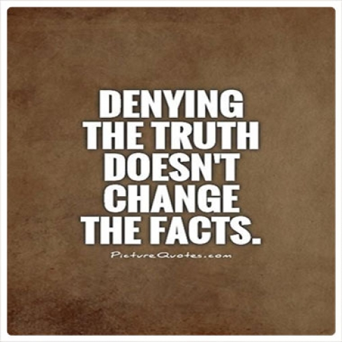 Denying the truth doesn't change the facts.