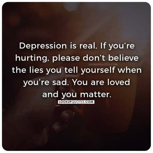 Depression is real. If you're hurting, please don't believe the lies you tell yourself