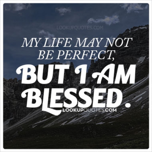 My life may not be perfect, but I am blessed...