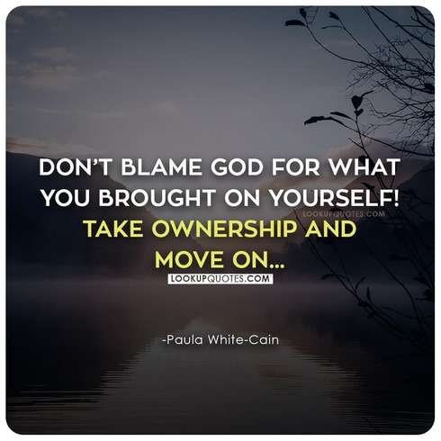 Don't blame God for what you brought on yourself!