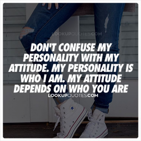 Don't confuse my personality with my attitude quotes