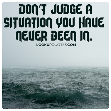 Dont judge a situation you have never been in quotes