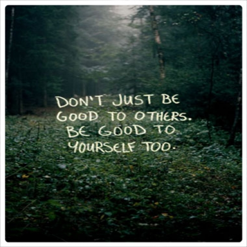 Don't Just Be Good to Others Be Good to Yourself Too