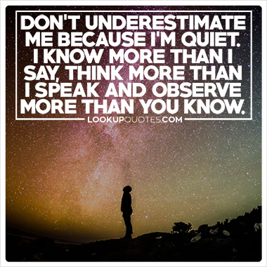 Don't underestimate me because I'm quiet