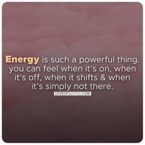 Energy is such a powerful thing. You can feel when it's on, when it's off when it shifts and when it's simply not there