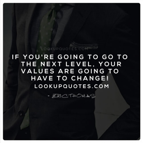 If you're going to go to the next level, your values are