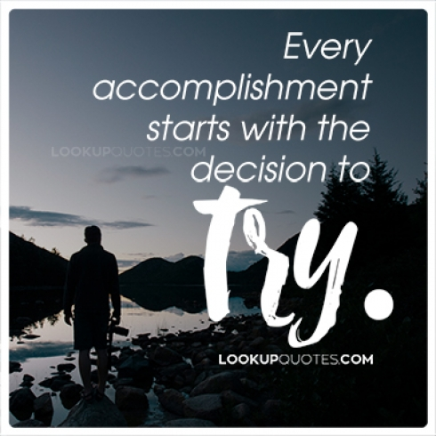 Every accomplishment starts with the decision to try quotes
