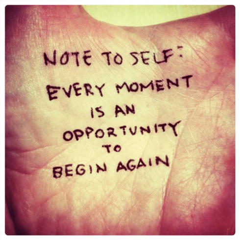 Every moment is an opportunity to begin again.