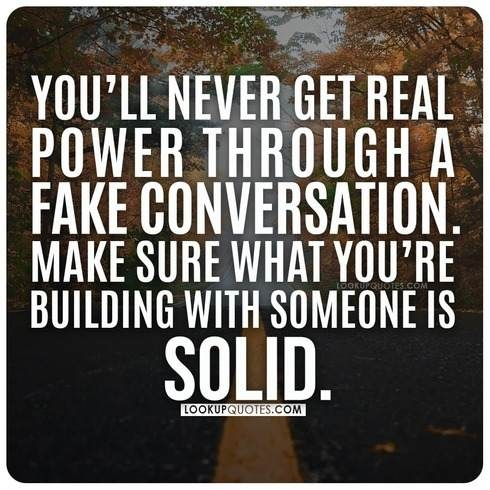 You'll never get real power through a fake conversation.