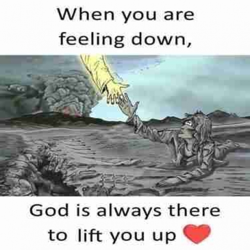 When you are feeling down, God is always there to lift you up.