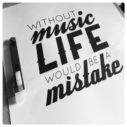 Without music, life would be a mistake.