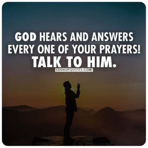 God hears and answers every one of your prayers! Talk to him.
