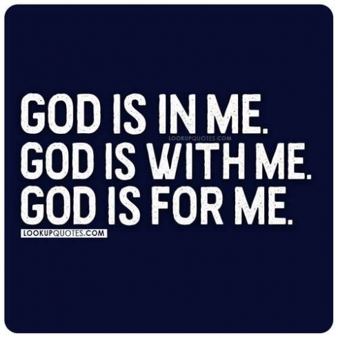 God is in me. God is with me. God is for me.
