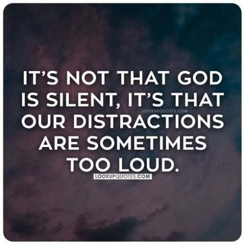 It's not that God is silent, it's that our distractions are sometimes too loud.