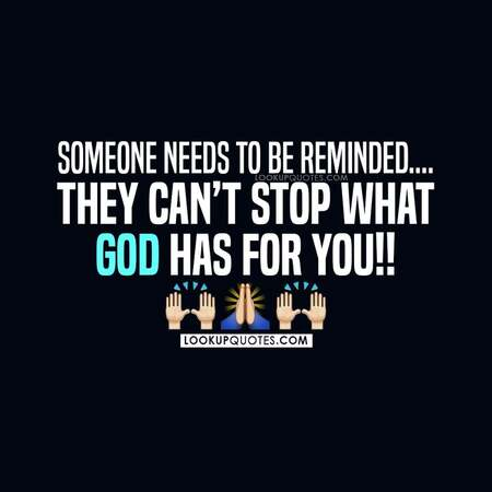 Someone needs to be reminded they can't stop what God has for you!