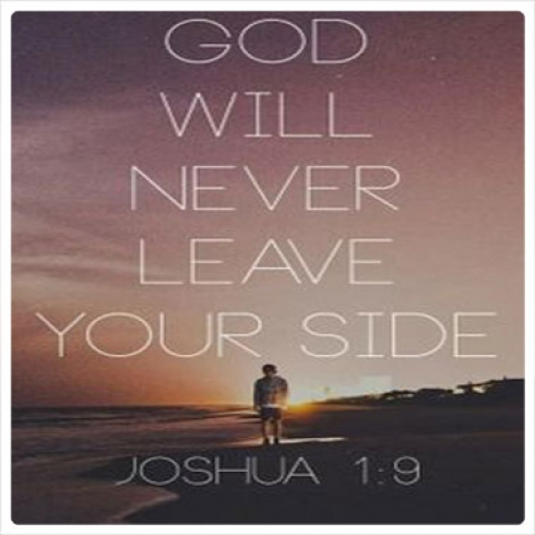 God will never leave your side.