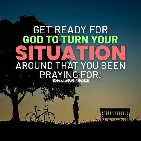 Get ready for God to turn your situation around that you been praying for!