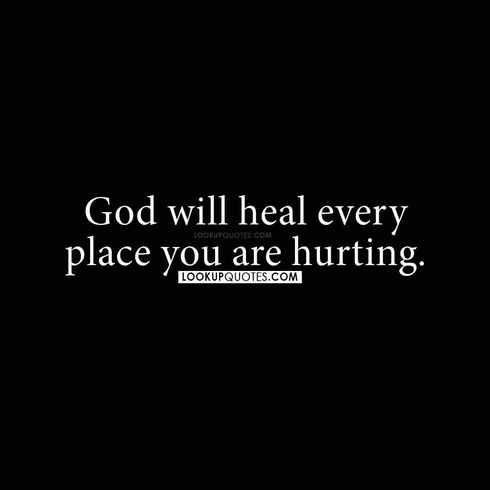 God will heal every place you are hurting