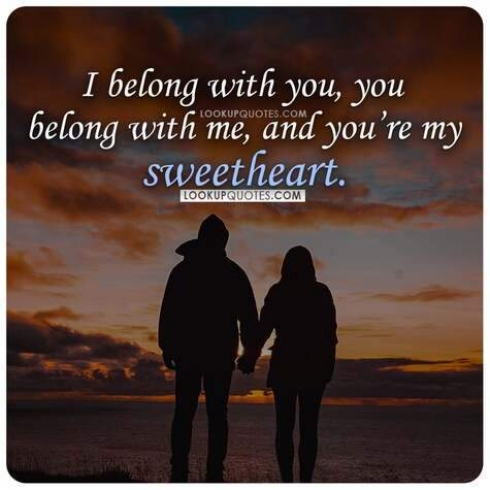 I belong with you, you belong with me, and you're my sweetheart.