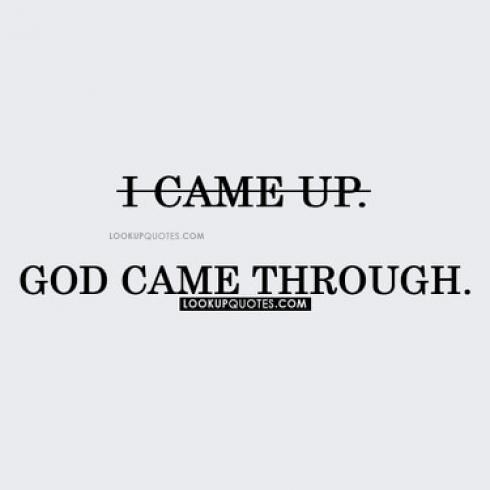 I Came Up.God Came Through.