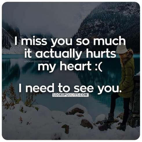 I miss you so much it actually hurts my heart. I need to see you.