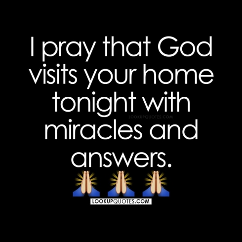 I pray that God visits your home tonight with miracles and answers!
