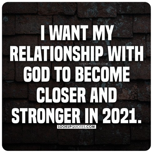 I want my relationship with God to become closer and stronger in 2021.