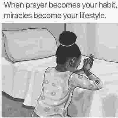 When prayer becomes your habit, miracles become your lifestyle.