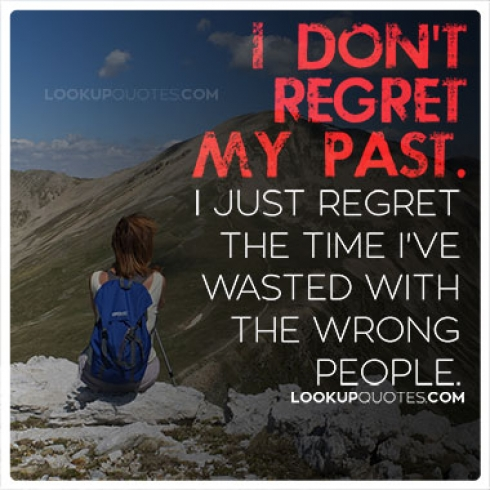 I don't regret my past. I just regret the time I've wasted with the wrong people