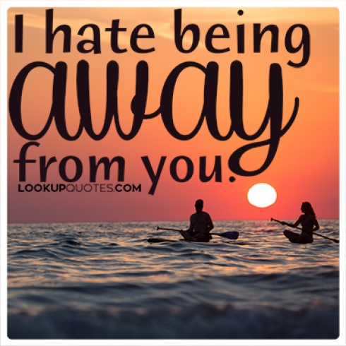 I hate being away from you quotes
