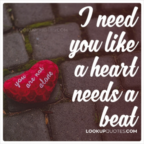 I need you like a heart needs a beat quotes