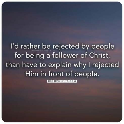 I'd rather be rejected by people for being a follower