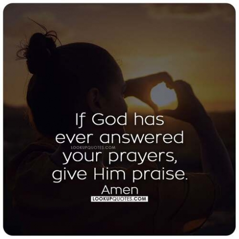 If god ever answered your prayers, give him praise