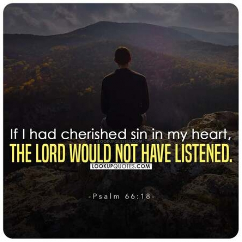 If I had cherished sin in my heart, the Lord would not have listened.