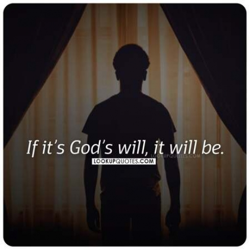 If it's God will, it will be.