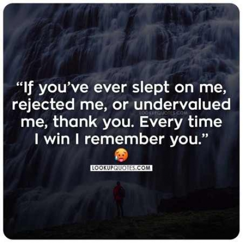 If you've ever slept on me, rejected me, or undervalued me, thank you. Every time I win I remember you.