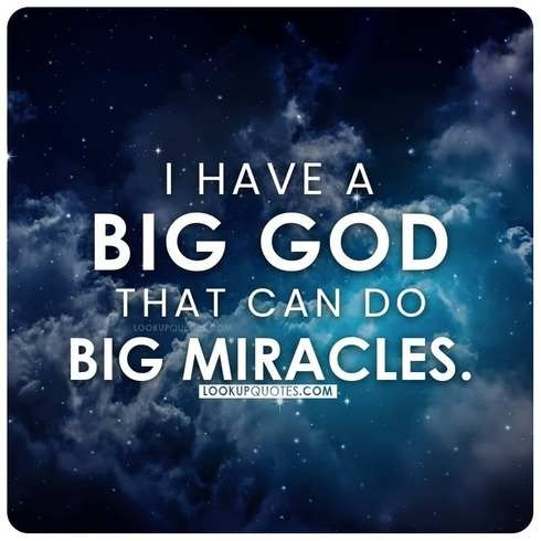I have a big God that can do big miracles.