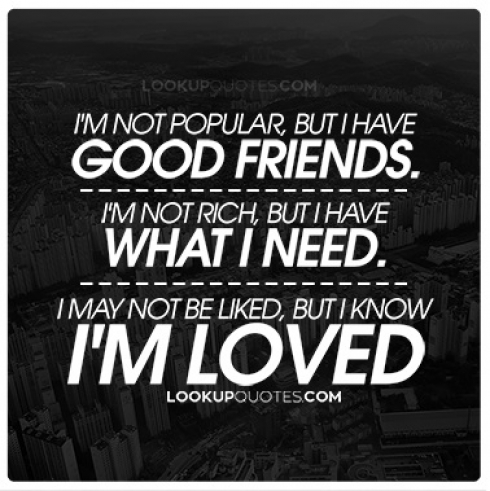 I'm not popular, but I have GOOD FRIENDS quotes